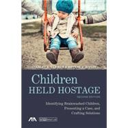 Children Held Hostage: Identifying Brainwashed Children, Presenting a Case, and Crafting Solutions by Clawar, Stanley S.; Rivlin, Brynne V., 9781627221559