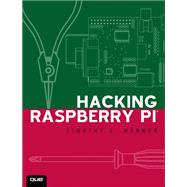Hacking Raspberry Pi by Warner, Timothy L., 9780789751560