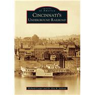 Cincinnati's Underground Railroad by Cooper, Richard; Jackson, Eric R., 9781467111560
