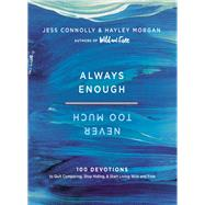 Always Enough, Never Too Much by Connolly, Jess; Morgan, Hayley, 9780310091561