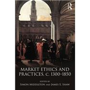 Market Ethics and Practices, c.1300-1850 by Middleton; Simon, 9781138281561