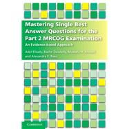 Mastering Single Best Answer Questions for the Part 2 Mrcog Examination by Elkady, Adel; Dawlatly, Bashir; Ahmed, Mustafa H., M.D.; Rees, Alexandra E., 9781316621561