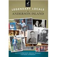 Legendary Locals of Anderson Island, Washington by Stephenson, Lucy; Sleight, Michal; Anderson, Rick, 9781467101561