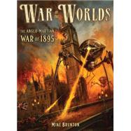 War of the Worlds The Anglo-Martian War of 1895 by Brunton, Mike; Lathwell, Alan, 9781472811561