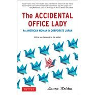 The Accidental Office Lady: An American Woman in Corporate Japan by Kriska, Laura, 9784805311561