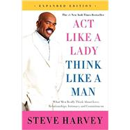 Act Like a Lady, Think Like a Man: What Men Really Think About Love, Relationships, Intimacy, and Commitment by Harvey, Steve; Millner, Denene (CON), 9780062351562