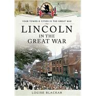 Lincoln in the Great War by Blackah, Louise, 9781783831562