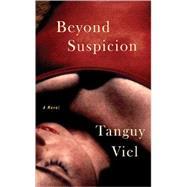 Beyond Suspicion by Viel, Tanguy, 9781595581563