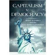 Capitalism V. Democracy: Money in Politics and the Free Market Constitution by Kuhner, Timothy K., 9780804791564