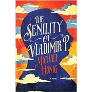 The Senility of Vladimir P. by Honig, Michael, 9781681771564