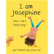 I Am Josephine (And I Am a Living Thing) by Thornhill, Jan; Lee, Jacqui, 9781771471565