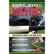 Baseball America Directory 2015 by Leventhal, Josh; Badler, Ben; Cooper, J. J.; Lananna, Michael; Lara-Cinisomo, Vince, 9781932391565