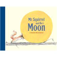 Mr Squirrel and the Moon by Meschenmoser, Sebastian, 9780735841567