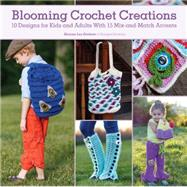 Blooming Crochet Creations: 10 Designs for Kids and Adults With 15 Mix-and-match Accents by Graham, Shauna-lee, 9781440241567