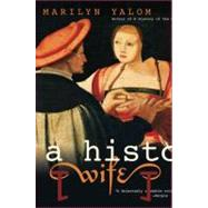 A History of the Wife by Yalom, Marilyn, 9780060931568