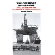 The Offshore Imperative: Shell Oil's Search for Petroleum in Postwar America by Priest, Tyler, 9781603441568