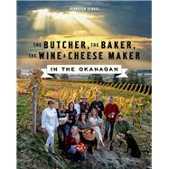 The Butcher, the Baker, the Wine and Cheese Maker in the Okanagan by Schell, Jennifer, 9781771511568