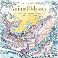Animal Odyssey Coloring from the Familiar to the Fantastic by Garver, Chris, 9781942021568