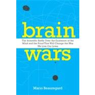 Brain Wars : The Scientific Battle over the Existence of the Mind and the Proof That Will Change the Way We Live Our Lives by Beauregard, Mario, 9780062071569
