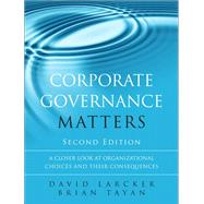 Corporate Governance Matters A Closer Look at Organizational Choices and Their Consequences by Larcker, David; Tayan, Brian, 9780134031569