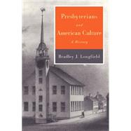 Presbyterians and American Culture: A History by Longfield, Bradley J., 9780664231569
