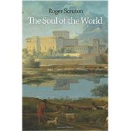 The Soul of the World by Scruton, Roger, 9780691161570