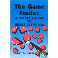 The Game Finder: A Leader's Guide to Great Activities by Moore, Annette C., 9780910251570