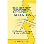 The Biology of Clinical Encounters: Psychoanalysis as a Science of Mind by Gedo,John E., 9781138881570