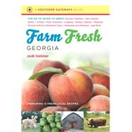 Farm Fresh Georgia: The Go-to Guide to Great Farmers' Markets, Farm Stands, Farms, U-picks, Kids' Activities, Lodging, Dining, Dairies, Festivals, Choose-and-cut Christma by Helmer, Jodi, 9781469611570