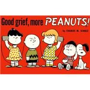 Good Grief, More Peanuts! by Schulz, Charles M., 9781782761570