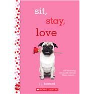 Sit, Stay, Love: A Wish Novel by Howard, J.J., 9780545861571