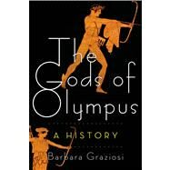 The Gods of Olympus A History by Graziosi, Barbara, 9780805091571