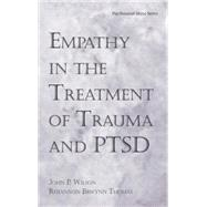 Empathy in the Treatment of Trauma and PTSD by Wilson, Ph.D.,John P., 9781138871571