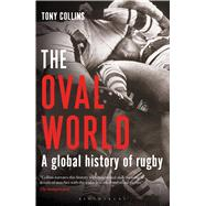 The Oval World A Global History of Rugby by Collins, Tony, 9781408831571