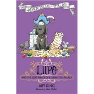 Lupo and the Labyrinth of the Lost Palace by King, Aby, 9781444921571