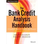 The Bank Credit Analysis Handbook A Guide for Analysts, Bankers and Investors by Golin, Jonathan; Delhaise, Philippe, 9780470821572