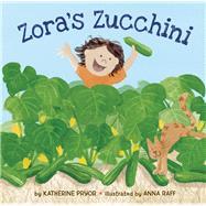Zora's Zucchini by Pryor, Katherine; Raff, Anna, 9780983661573