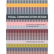 Visual Communication Design An Introduction to Design Concepts in Everyday Experience by Davis, Meredith; Hunt, Jamer, 9781474221573