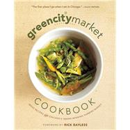 The Green City Market Cookbook Great Recipes from Chicago's Award-Winning Farmers Market by Unknown, 9781572841574