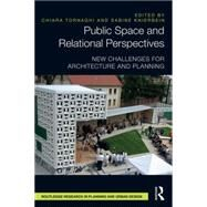 Public Space and Relational Perspectives: New Challenges for Architecture and Planning by Tornaghi; Chiara, 9780415821575