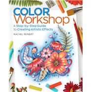Color Workshop A Step-by-Step Guide to Creating Artistic Effects by Reinert, Rachel, 9781942021575