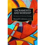 Sacraments and Worship : The Sources of Christian Theology by Johnson, Maxwell E., 9780664231576