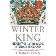Winter King Henry VII and the Dawn of Tudor England by Penn, Thomas, 9781439191576