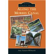 Along the Morris Canal by Stewart-wilmarth, Amy, 9781467121576