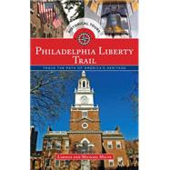 Philadelphia Liberty Trail Trace the Path of American History by Milne, Michael; Milne, Larissa, 9781493001576