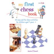 My First Chess Book: 35 Easy and Fun Chess Activities for Children Aged 7 Year + by Prescott, Jessica E., 9781782491576