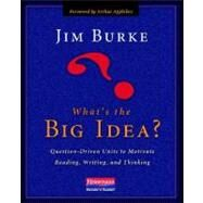 What's the Big Idea? : Question-Driven Units to Motivate Reading, Writing, and Thinking by Burke, Jim; Applebee, Arthur, 9780325021577