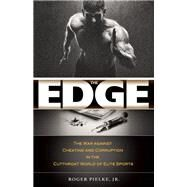 The Edge The War against Cheating and Corruption in the Cutthroat World of Elite Sports by Pielke, Roger; Kuper, SImon, 9781938901577