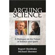 Arguing Science by Sheldrake, Rupert; Shermer, Michael, 9781939681577