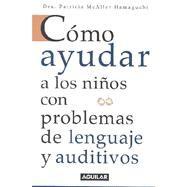 Como Ayudar a Los Ninos Con Problemas De Lenguaje Y Auditivos by Hamaguchi, Patricia McAleer; McAleer, Patricia, 9789681911577